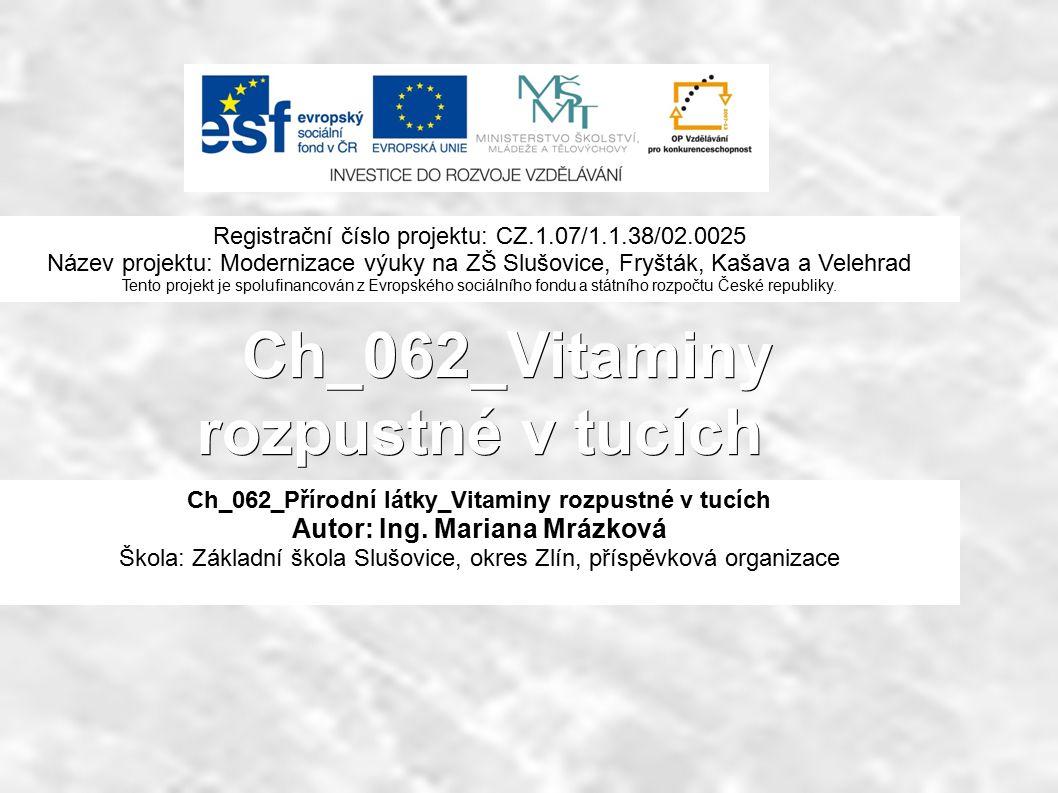 Ch_062_Vitaminy rozpustné v tucích Ch_062_Vitaminy rozpustné v tucích Ch_062_Přírodní látky_Vitaminy rozpustné v tucích Autor: Ing.