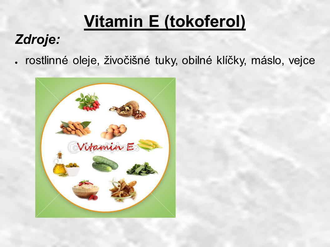 Vitamin E (tokoferol) Zdroje: ● rostlinné oleje, živočišné tuky, obilné klíčky, máslo, vejce