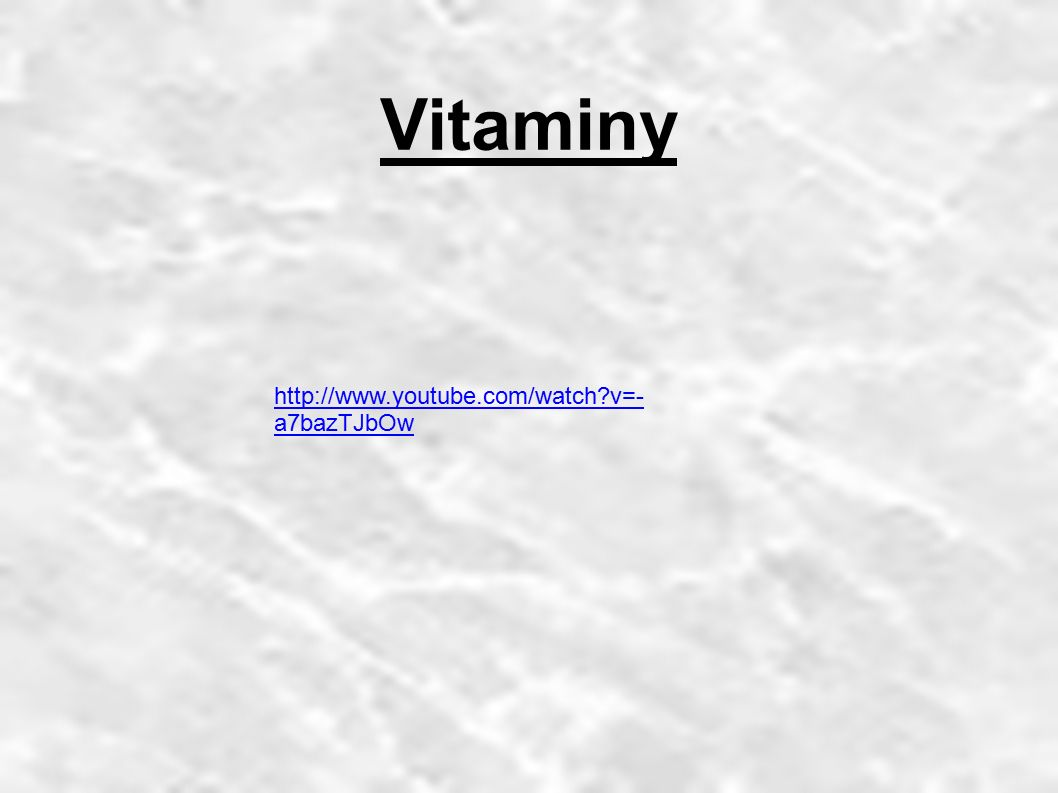 Vitaminy http://www.youtube.com/watch?v=- a7bazTJbOw