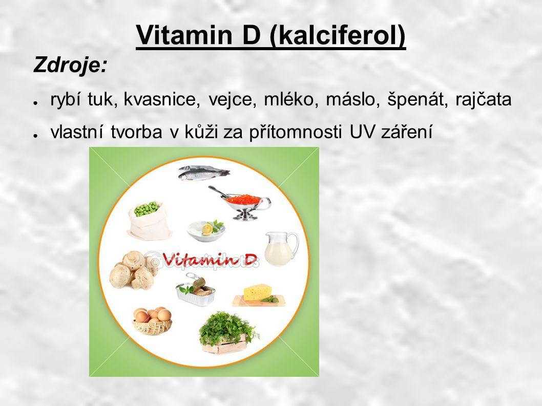 Vitamin D (kalciferol) Zdroje: ● rybí tuk, kvasnice, vejce, mléko, máslo, špenát, rajčata ● vlastní tvorba v kůži za přítomnosti UV záření