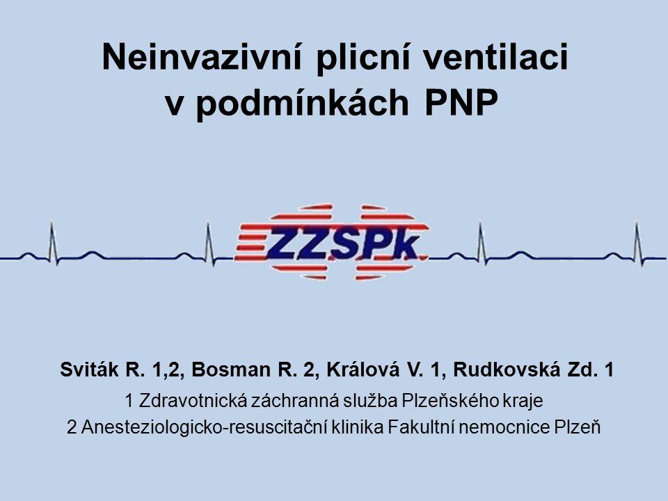 Neinvazivní plicní ventilaci v podmínkách PNP Sviták R. 1,2, Bosman R. 2, Králová V. 1, Rudkovská Zd. 1 1 Zdravotnická záchranná služba Plzeňského kra