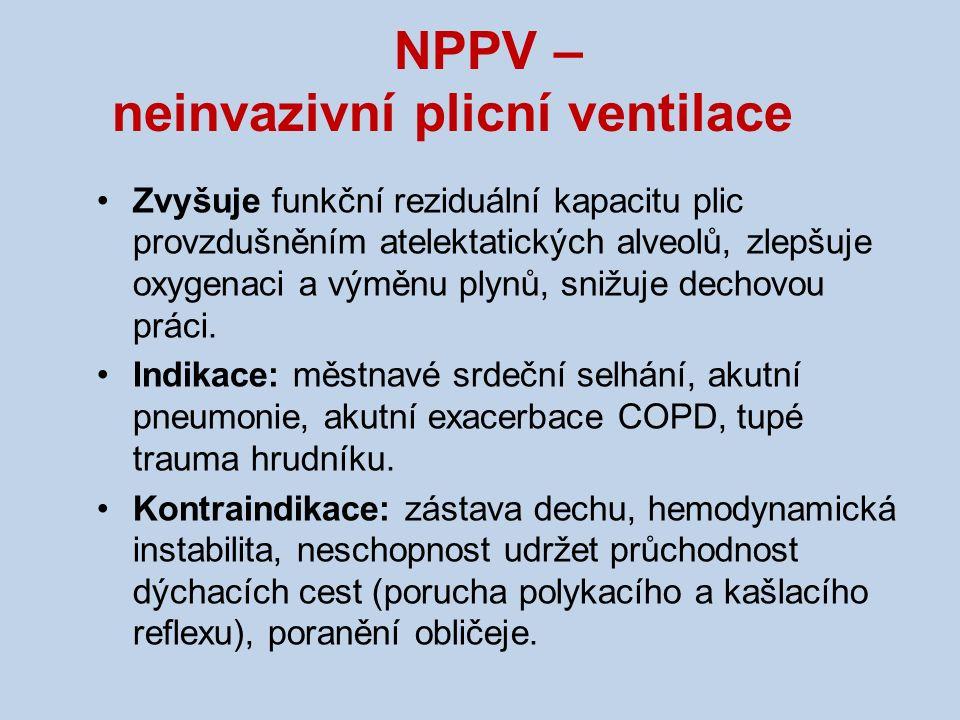 NPPV – neinvazivní plicní ventilace Zvyšuje funkční reziduální kapacitu plic provzdušněním atelektatických alveolů, zlepšuje oxygenaci a výměnu plynů, snižuje dechovou práci.