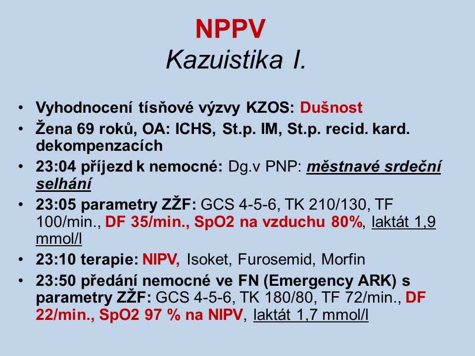 NPPV Kazuistika I. Vyhodnocení tísňové výzvy KZOS: Dušnost Žena 69 roků, OA: ICHS, St.p. IM, St.p. recid. kard. dekompenzacích 23:04 příjezd k nemocné