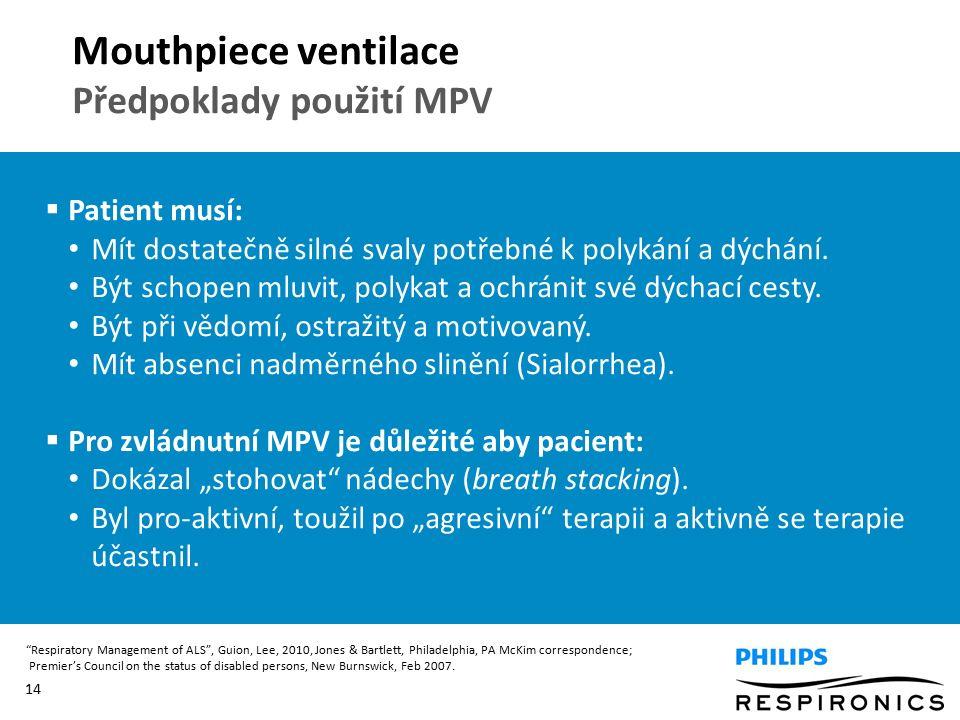 14  Patient musí: Mít dostatečně silné svaly potřebné k polykání a dýchání. Být schopen mluvit, polykat a ochránit své dýchací cesty. Být při vědomí,