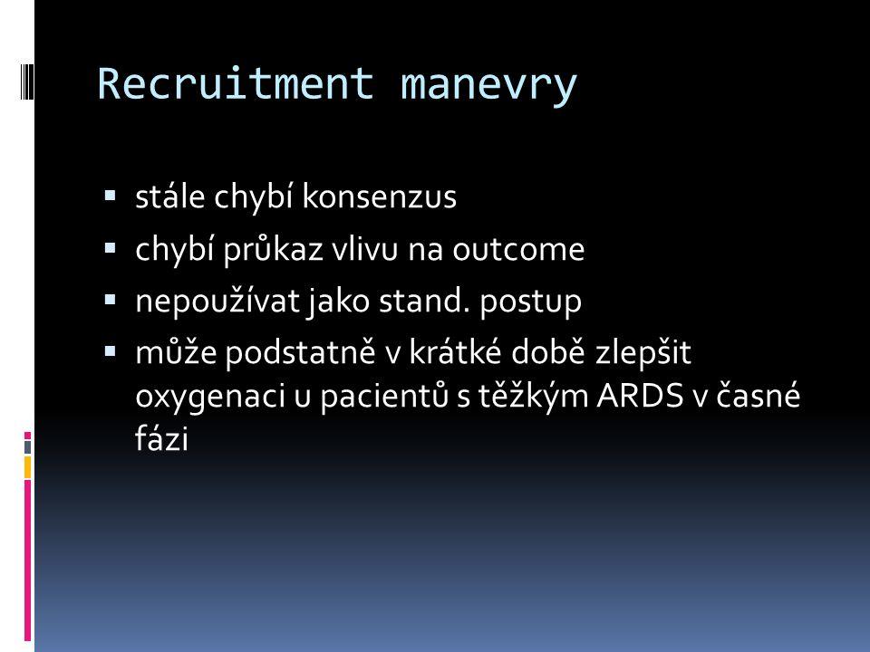 Recruitment manevry  stále chybí konsenzus  chybí průkaz vlivu na outcome  nepoužívat jako stand. postup  může podstatně v krátké době zlepšit oxy