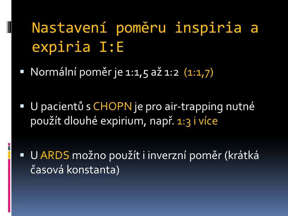 Nastavení poměru inspiria a expiria I:E  Normální poměr je 1:1,5 až 1:2 (1:1,7)  U pacientů s CHOPN je pro air-trapping nutné použít dlouhé expirium, např.