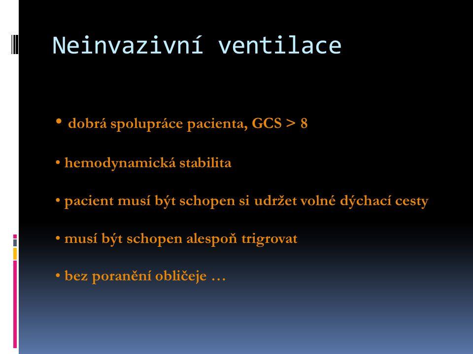dobrá spolupráce pacienta, GCS > 8 hemodynamická stabilita pacient musí být schopen si udržet volné dýchací cesty musí být schopen alespoň trigrovat bez poranění obličeje …