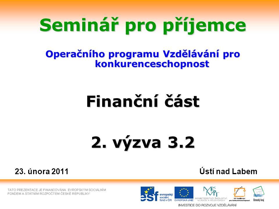 Seminář pro příjemce Operačního programu Vzdělávání pro konkurenceschopnost Finanční část 2. výzva 3.2 23. února 2011 Ústí nad Labem