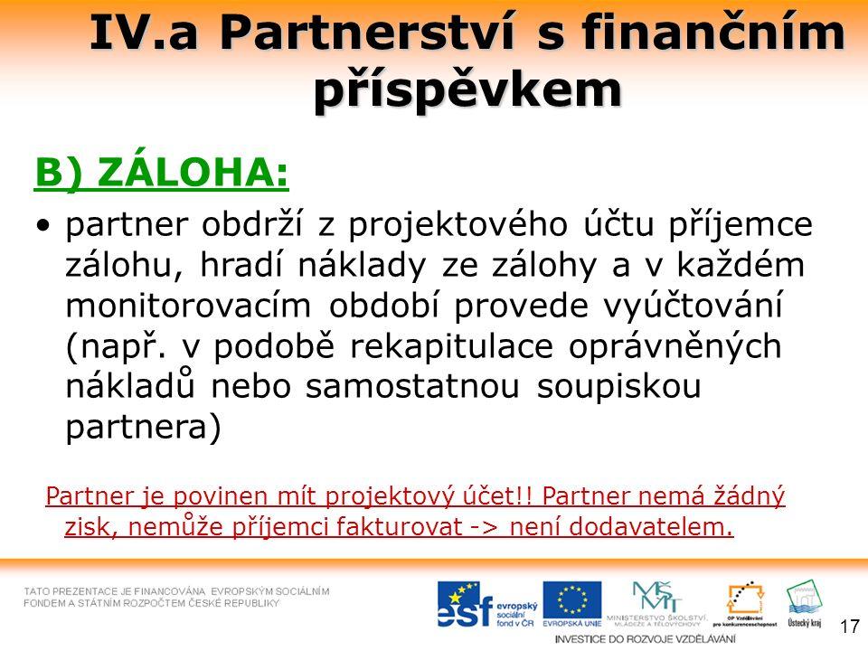 IV.a Partnerství s finančním příspěvkem B) ZÁLOHA: partner obdrží z projektového účtu příjemce zálohu, hradí náklady ze zálohy a v každém monitorovacím období provede vyúčtování (např.