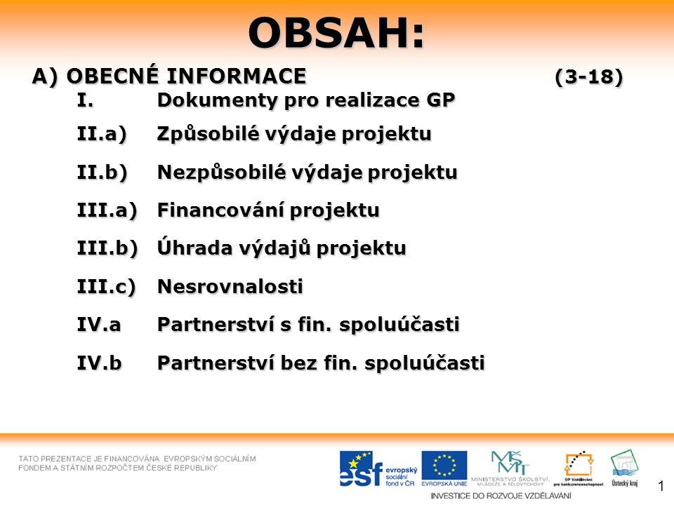 OBSAH: A) OBECNÉ INFORMACE (3-18) I. Dokumenty pro realizace GP II.a)Způsobilé výdaje projektu II.b)Nezpůsobilé výdaje projektu III.a) Financování pro