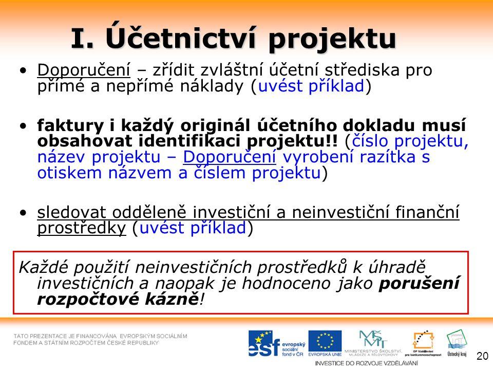 I. Účetnictví projektu Doporučení – zřídit zvláštní účetní střediska pro přímé a nepřímé náklady (uvést příklad) faktury i každý originál účetního dok