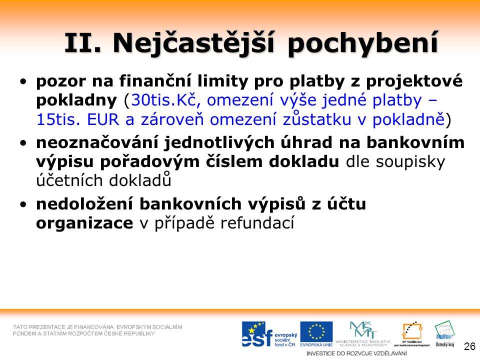 II. Nejčastější pochybení pozor na finanční limity pro platby z projektové pokladny (30tis.Kč, omezení výše jedné platby – 15tis. EUR a zároveň omezen