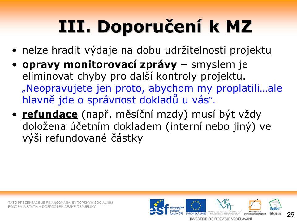 III. Doporučení k MZ nelze hradit výdaje na dobu udržitelnosti projektu opravy monitorovací zprávy – smyslem je eliminovat chyby pro další kontroly pr