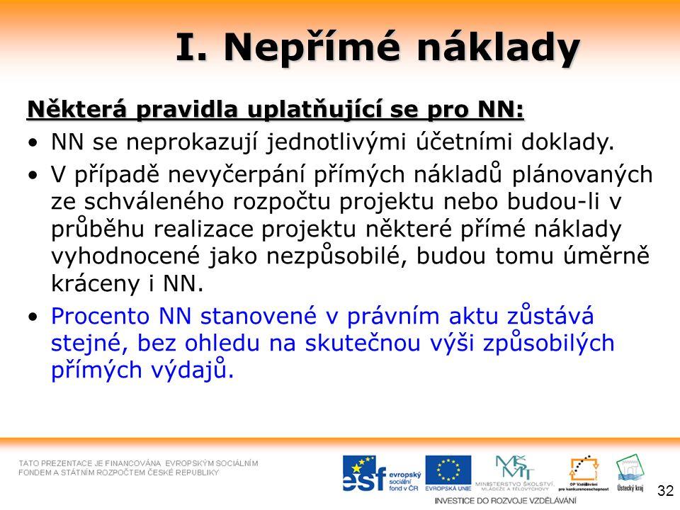 I. Nepřímé náklady I. Nepřímé náklady Některá pravidla uplatňující se pro NN: NN se neprokazují jednotlivými účetními doklady. V případě nevyčerpání p