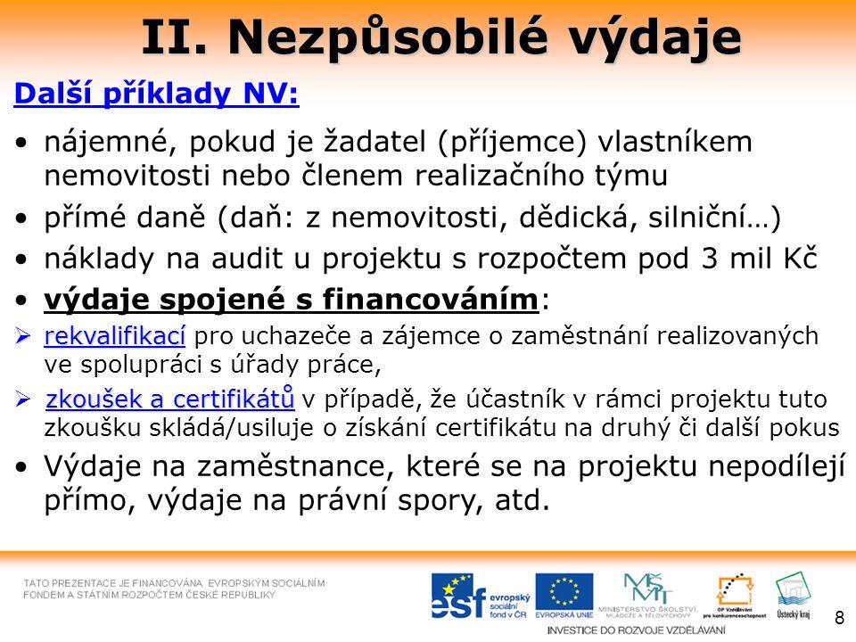 II. Nezpůsobilé výdaje Další příklady NV: nájemné, pokud je žadatel (příjemce) vlastníkem nemovitosti nebo členem realizačního týmu přímé daně (daň: z