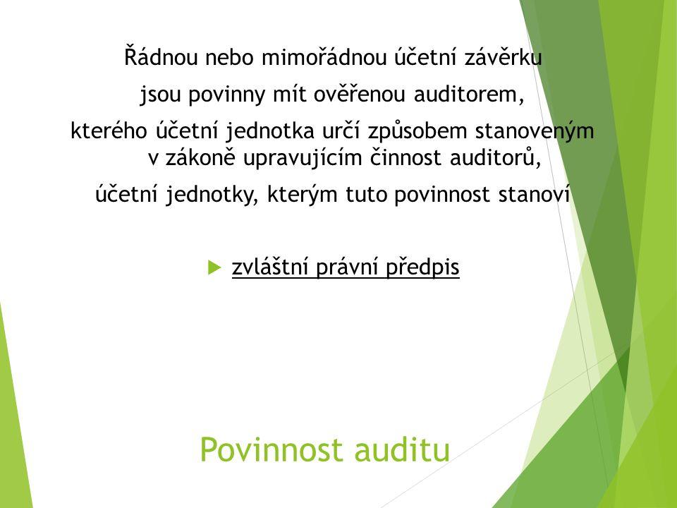 Povinnost auditu Řádnou nebo mimořádnou účetní závěrku jsou povinny mít ověřenou auditorem, kterého účetní jednotka určí způsobem stanoveným v zákoně upravujícím činnost auditorů, účetní jednotky, kterým tuto povinnost stanoví  zvláštní právní předpis