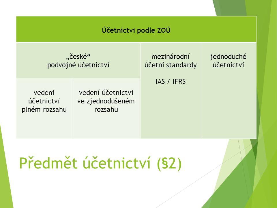 """Předmět účetnictví (§2) Účetnictví podle ZOÚ """"české podvojné účetnictví mezinárodní účetní standardy IAS / IFRS jednoduché účetnictví vedení účetnictví plném rozsahu vedení účetnictví ve zjednodušeném rozsahu"""