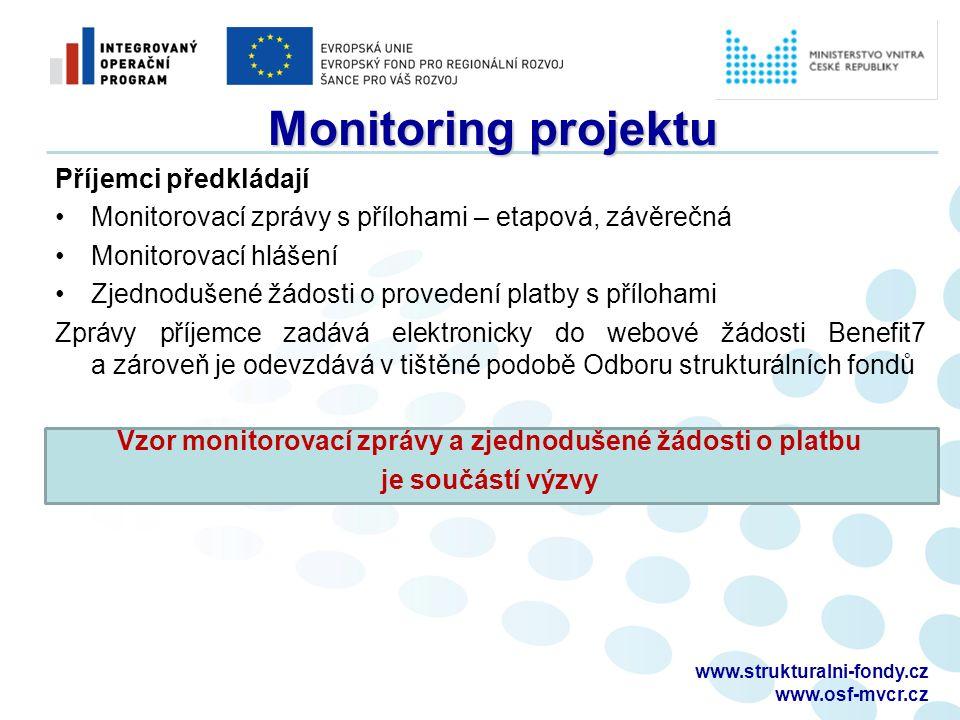 Monitoring projektu Příjemci předkládají Monitorovací zprávy s přílohami – etapová, závěrečná Monitorovací hlášení Zjednodušené žádosti o provedení platby s přílohami Zprávy příjemce zadává elektronicky do webové žádosti Benefit7 a zároveň je odevzdává v tištěné podobě Odboru strukturálních fondů Vzor monitorovací zprávy a zjednodušené žádosti o platbu je součástí výzvy www.strukturalni-fondy.cz www.osf-mvcr.cz