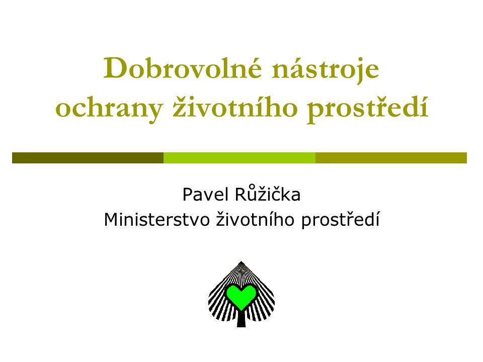 Dobrovolné nástroje ochrany životního prostředí Pavel Růžička Ministerstvo životního prostředí