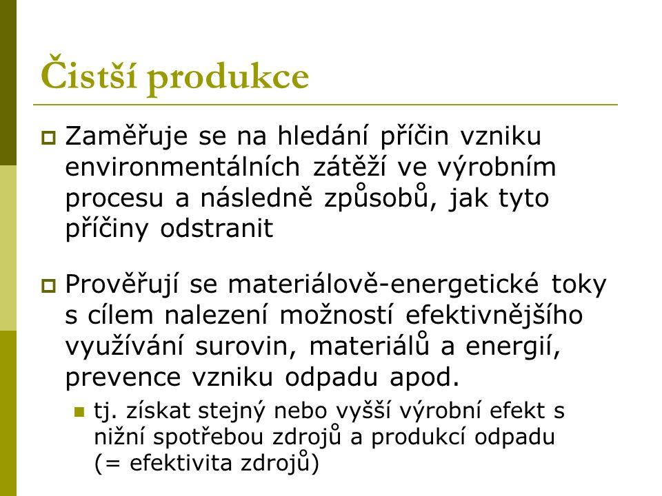 Čistší produkce  Zaměřuje se na hledání příčin vzniku environmentálních zátěží ve výrobním procesu a následně způsobů, jak tyto příčiny odstranit  Prověřují se materiálově-energetické toky s cílem nalezení možností efektivnějšího využívání surovin, materiálů a energií, prevence vzniku odpadu apod.