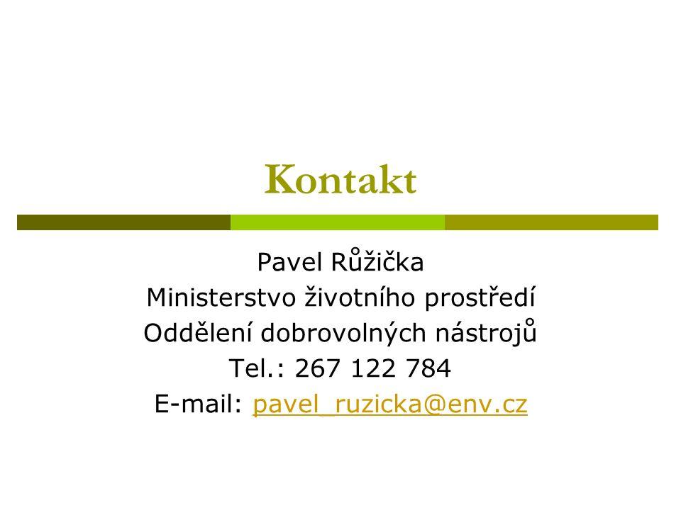 Kontakt Pavel Růžička Ministerstvo životního prostředí Oddělení dobrovolných nástrojů Tel.: 267 122 784 E-mail: pavel_ruzicka@env.cz