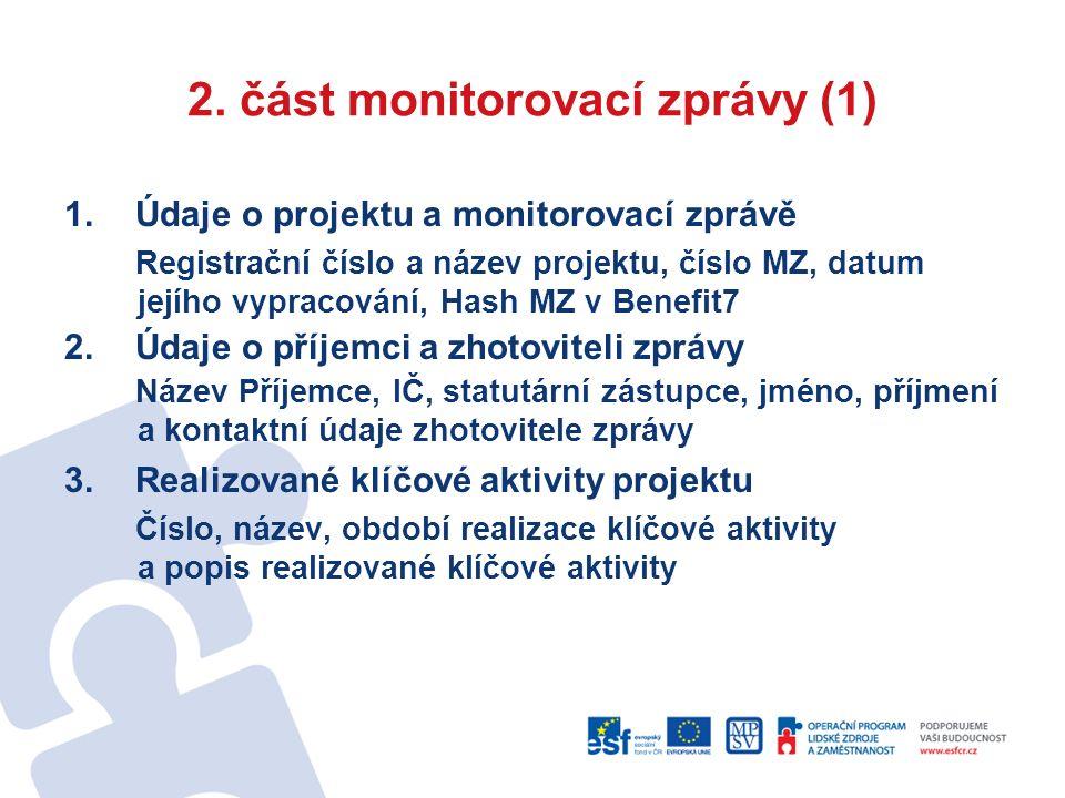 2. část monitorovací zprávy (1) 1.Údaje o projektu a monitorovací zprávě Registrační číslo a název projektu, číslo MZ, datum jejího vypracování, Hash