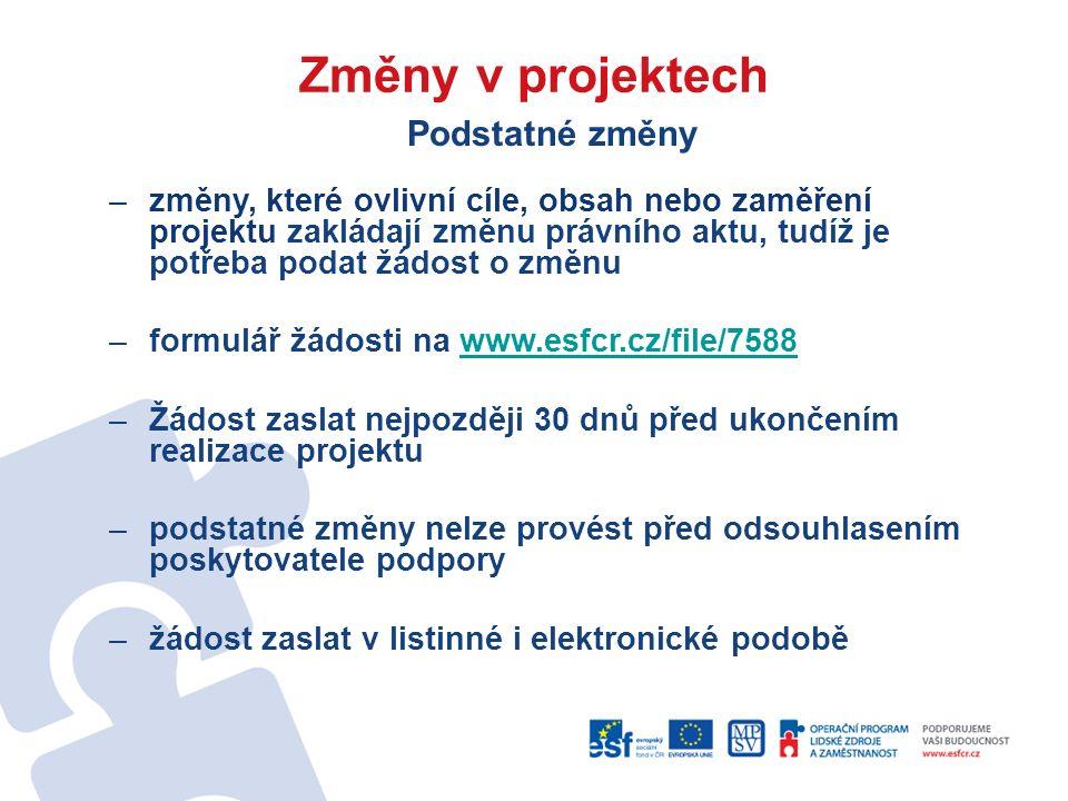 Změny v projektech Podstatné změny –změny, které ovlivní cíle, obsah nebo zaměření projektu zakládají změnu právního aktu, tudíž je potřeba podat žádost o změnu –formulář žádosti na www.esfcr.cz/file/7588www.esfcr.cz/file/7588 –Žádost zaslat nejpozději 30 dnů před ukončením realizace projektu –podstatné změny nelze provést před odsouhlasením poskytovatele podpory –žádost zaslat v listinné i elektronické podobě