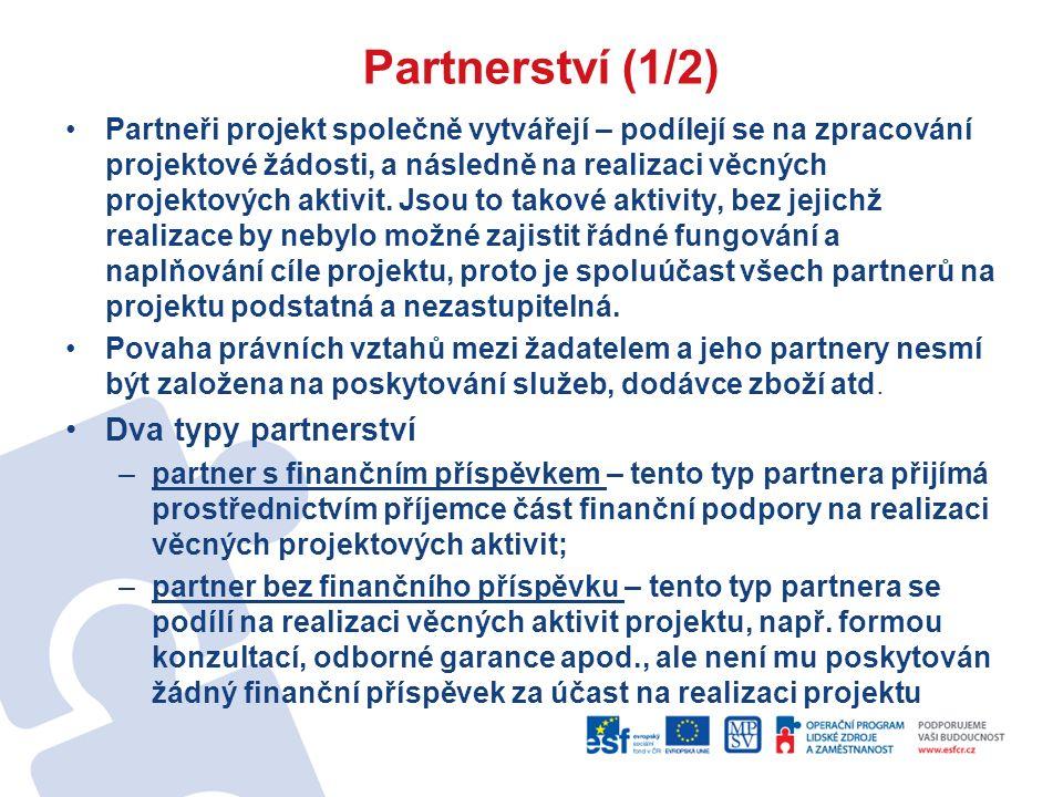 Partnerství (1/2) Partneři projekt společně vytvářejí – podílejí se na zpracování projektové žádosti, a následně na realizaci věcných projektových aktivit.