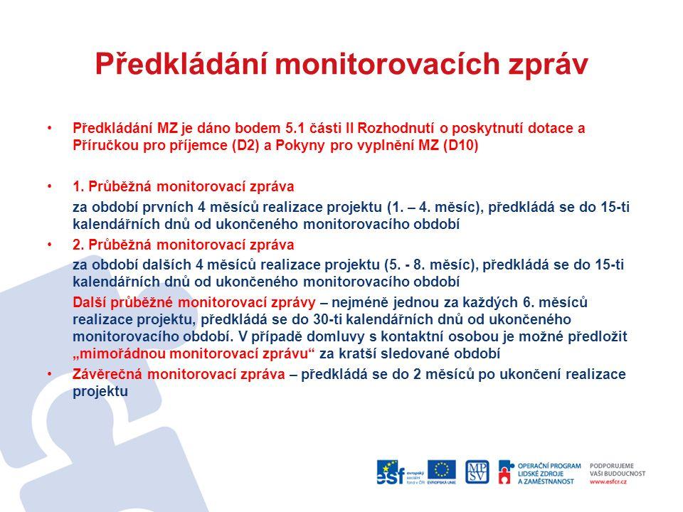 Předkládání monitorovacích zpráv Předkládání MZ je dáno bodem 5.1 části II Rozhodnutí o poskytnutí dotace a Příručkou pro příjemce (D2) a Pokyny pro vyplnění MZ (D10) 1.