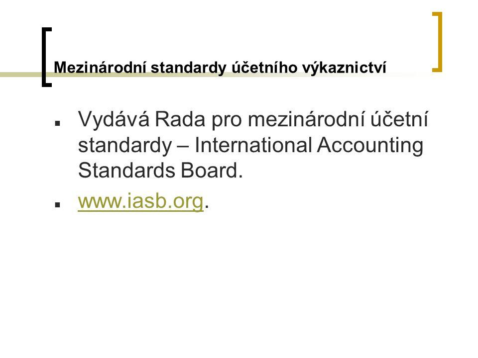 Mezinárodní standardy účetního výkaznictví Vydává Rada pro mezinárodní účetní standardy – International Accounting Standards Board.