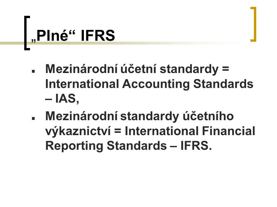 """""""Plné IFRS Mezinárodní účetní standardy = International Accounting Standards – IAS, Mezinárodní standardy účetního výkaznictví = International Financial Reporting Standards – IFRS."""