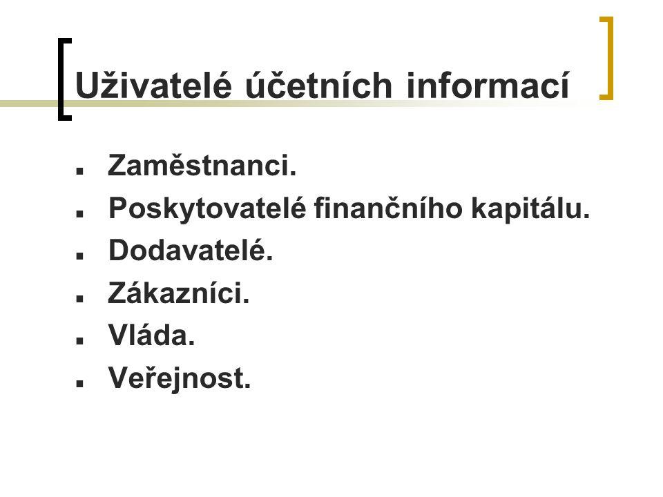Uživatelé účetních informací Zaměstnanci. Poskytovatelé finančního kapitálu.