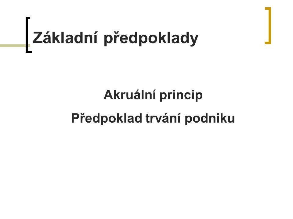 Základní předpoklady Akruální princip Předpoklad trvání podniku
