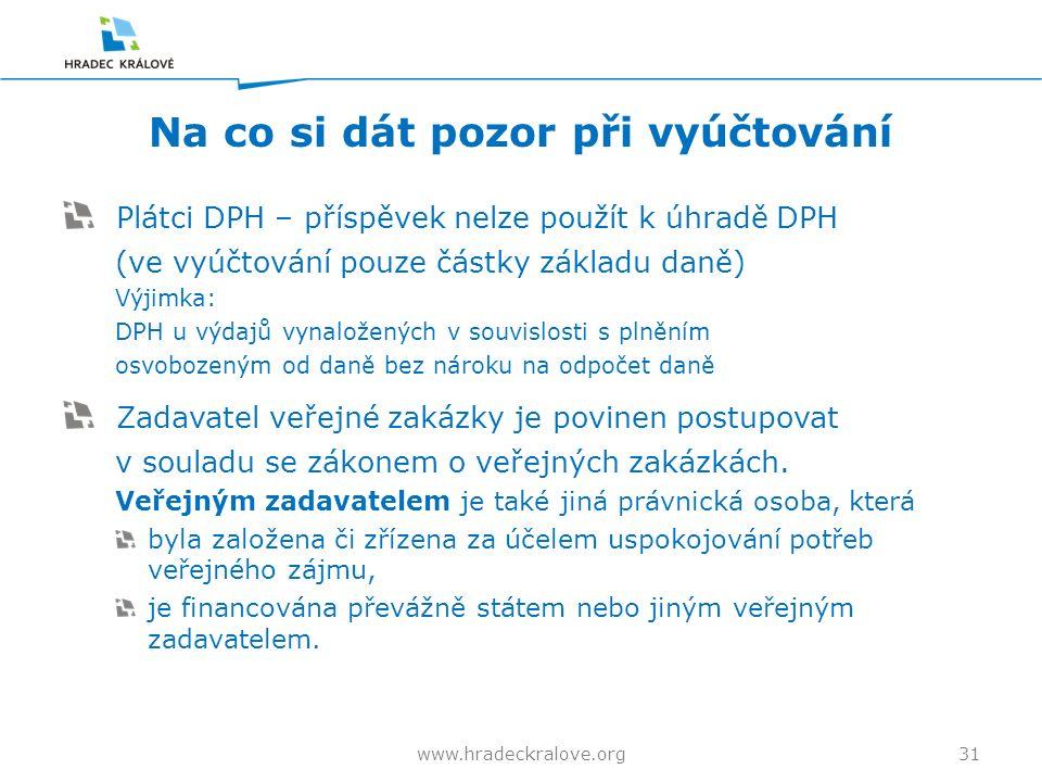 Na co si dát pozor při vyúčtování Plátci DPH – příspěvek nelze použít k úhradě DPH (ve vyúčtování pouze částky základu daně) Výjimka: DPH u výdajů vynaložených v souvislosti s plněním osvobozeným od daně bez nároku na odpočet daně Zadavatel veřejné zakázky je povinen postupovat v souladu se zákonem o veřejných zakázkách.