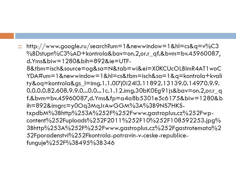  http://www.google.ru/search um=1&newwindow=1&hl=cs&q=v%C3 %BDstupn%C3%AD+kontrola&bav=on.2,or.r_qf.&bvm=bv.45960087, d.Yms&biw=1280&bih=892&ie=UTF- 8&tbm=isch&source=og&sa=N&tab=wi&ei=X0KCUcOLBImR4AT1woC YDA#um=1&newwindow=1&hl=cs&tbm=isch&sa=1&q=kontrola+kvali ty&oq=kontrola&gs_l=img.1.1.0l7j0i24l3.11892.13139.0.14970.9.9.