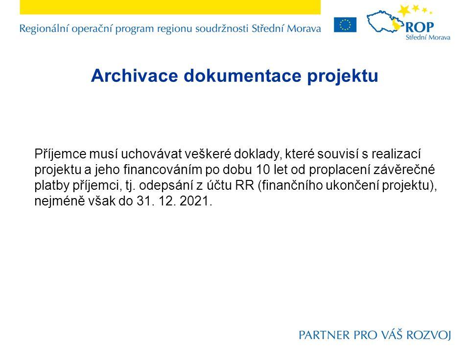 Archivace dokumentace projektu Příjemce musí uchovávat veškeré doklady, které souvisí s realizací projektu a jeho financováním po dobu 10 let od proplacení závěrečné platby příjemci, tj.