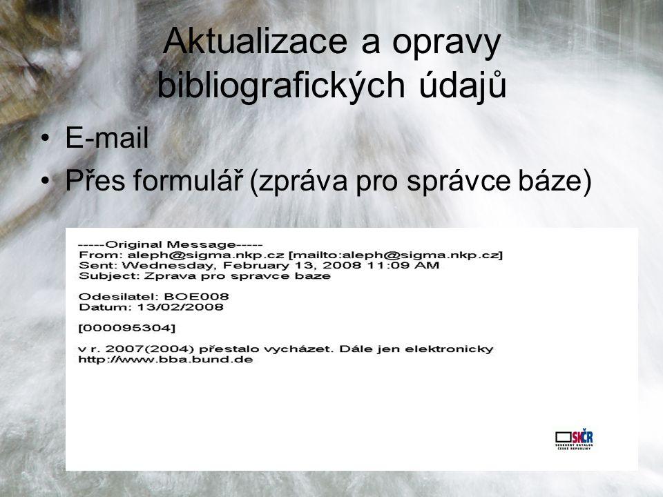 Seriály v SKČR, prosinec 2008 Aktualizace a opravy bibliografických údajů E-mail Přes formulář (zpráva pro správce báze)