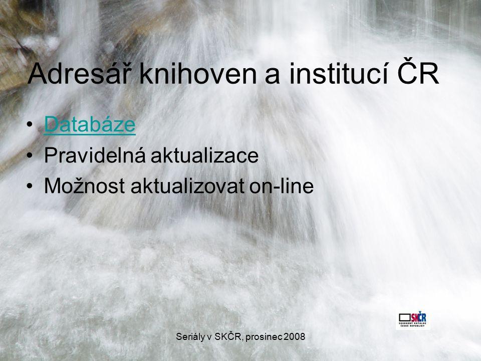Seriály v SKČR, prosinec 2008 Adresář knihoven a institucí ČR Databáze Pravidelná aktualizace Možnost aktualizovat on-line