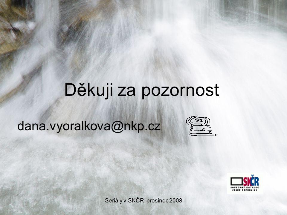 Seriály v SKČR, prosinec 2008 Děkuji za pozornost dana.vyoralkova@nkp.cz
