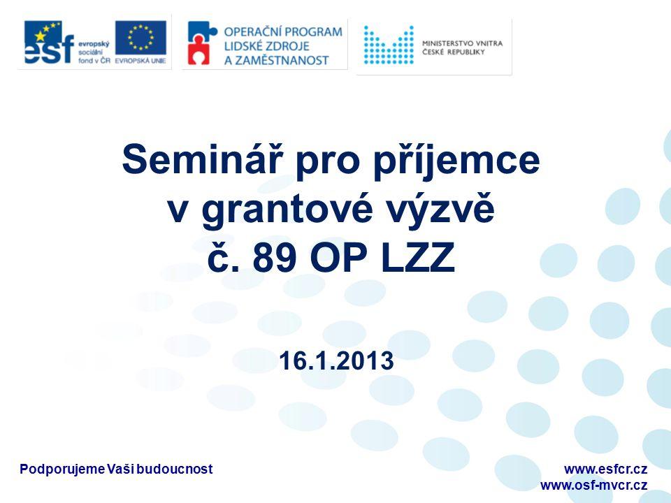 Seminář pro příjemce v grantové výzvě č. 89 OP LZZ 16.1.2013 Podporujeme Vaši budoucnostwww.esfcr.cz www.osf-mvcr.cz