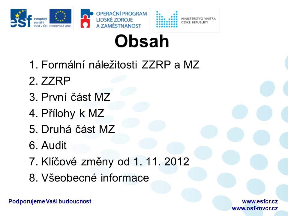 Obsah 1. Formální náležitosti ZZRP a MZ 2. ZZRP 3. První část MZ 4. Přílohy k MZ 5. Druhá část MZ 6. Audit 7. Klíčové změny od 1. 11. 2012 8. Všeobecn