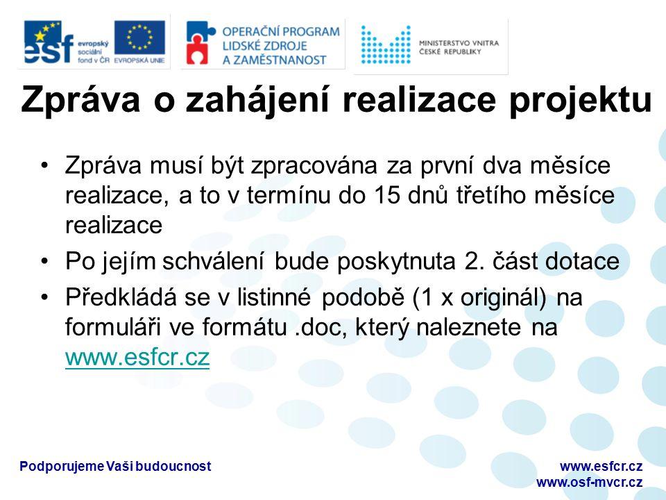 Zpráva o zahájení realizace projektu Zpráva musí být zpracována za první dva měsíce realizace, a to v termínu do 15 dnů třetího měsíce realizace Po jejím schválení bude poskytnuta 2.