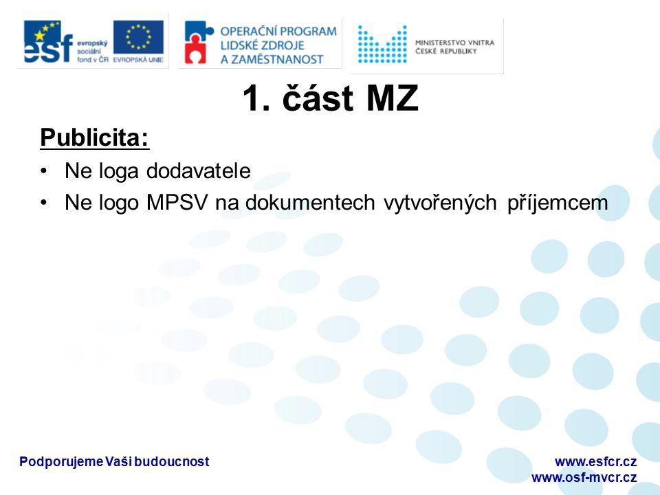 1. část MZ Publicita: Ne loga dodavatele Ne logo MPSV na dokumentech vytvořených příjemcem www.esfcr.cz www.osf-mvcr.cz Podporujeme Vaši budoucnost