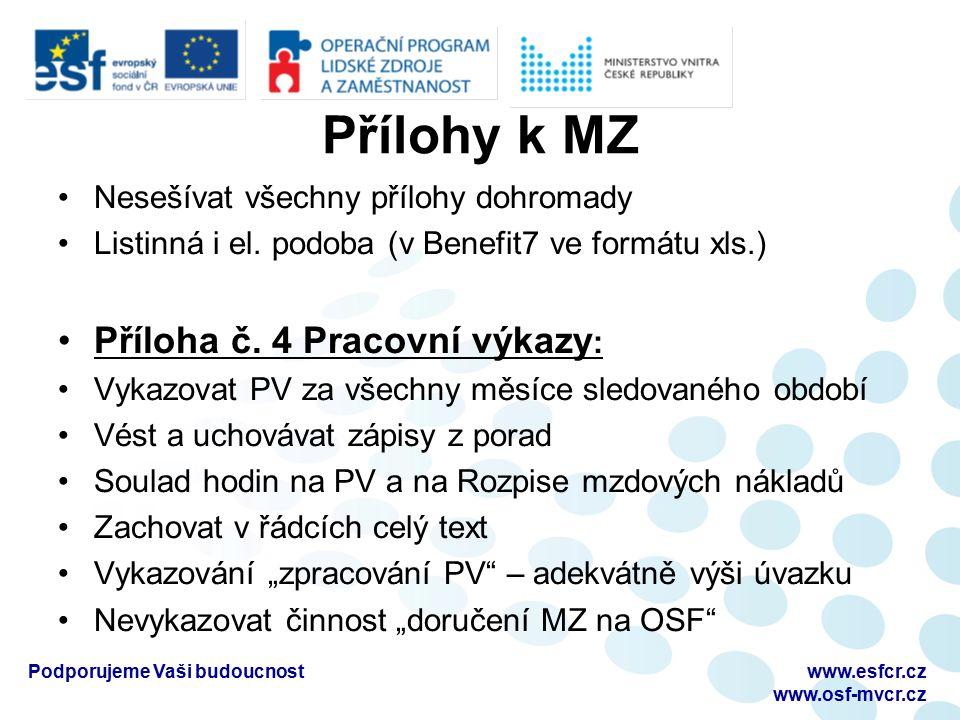 Přílohy k MZ Nesešívat všechny přílohy dohromady Listinná i el. podoba (v Benefit7 ve formátu xls.) Příloha č. 4 Pracovní výkazy : Vykazovat PV za vše