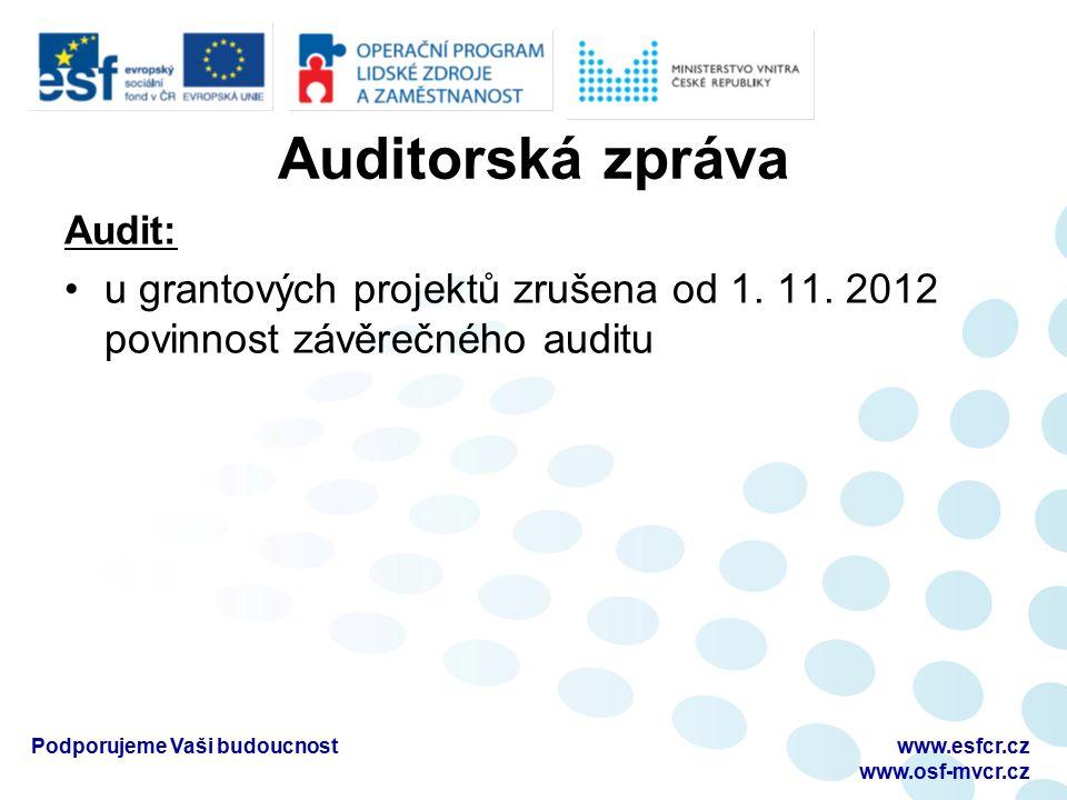 Auditorská zpráva Audit: u grantových projektů zrušena od 1. 11. 2012 povinnost závěrečného auditu www.esfcr.cz www.osf-mvcr.cz Podporujeme Vaši budou