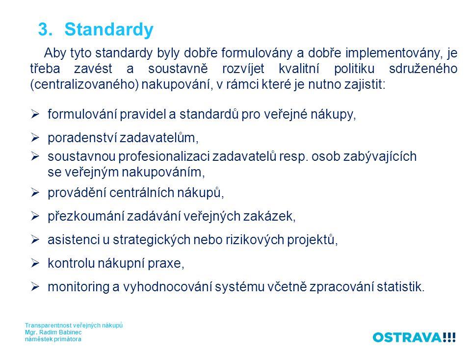 3.Standardy Aby tyto standardy byly dobře formulovány a dobře implementovány, je třeba zavést a soustavně rozvíjet kvalitní politiku sdruženého (centralizovaného) nakupování, v rámci které je nutno zajistit:  formulování pravidel a standardů pro veřejné nákupy,  poradenství zadavatelům,  soustavnou profesionalizaci zadavatelů resp.