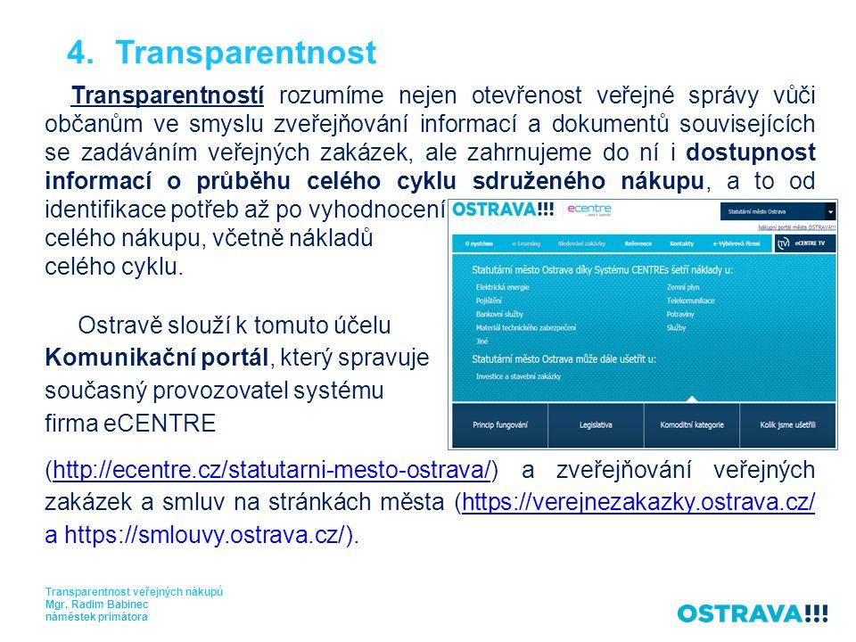 4.Transparentnost Transparentností rozumíme nejen otevřenost veřejné správy vůči občanům ve smyslu zveřejňování informací a dokumentů souvisejících se zadáváním veřejných zakázek, ale zahrnujeme do ní i dostupnost informací o průběhu celého cyklu sdruženého nákupu, a to od identifikace potřeb až po vyhodnocení celého nákupu, včetně nákladů celého cyklu.