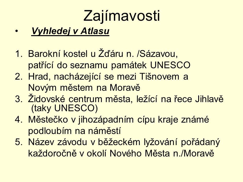 Zajímavosti Vyhledej v Atlasu 1. Barokní kostel u Žďáru n. /Sázavou, patřící do seznamu památek UNESCO 2. Hrad, nacházející se mezi Tišnovem a Novým m