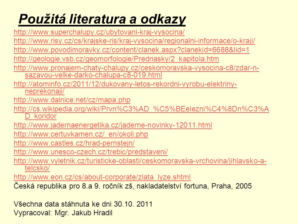 Použitá literatura a odkazy http://www.superchalupy.cz/ubytovani-kraj-vysocina/ http://www.risy.cz/cs/krajske-ris/kraj-vysocina/regionalni-informace/o