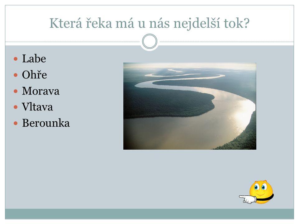 Která řeka má u nás nejdelší tok Labe Ohře Morava Vltava Berounka